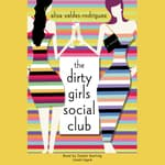 The Dirty Girls Social Club by  Alisa Valdes-Rodríguez audiobook