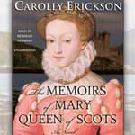 The Memoirs of Mary, Queen of Scots by  Carolly Erickson audiobook
