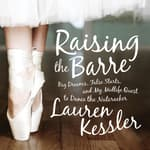 Raising the Barre by  Lauren Kessler audiobook