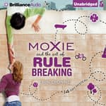 Moxie and the Art of Rule Breaking by  Erin Dionne audiobook