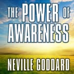 The Power of Awareness by  Neville Goddard audiobook