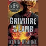 Grimoire of the Lamb: An Iron Druid Chronicles Novella by  Kevin Hearne audiobook