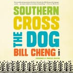 Southern Cross the Dog by  Bill Cheng audiobook