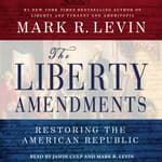 The Liberty Amendments by  Mark R. Levin audiobook