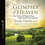Glimpses of Heaven by  Trudy Harris RN audiobook