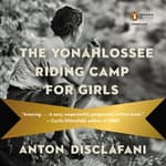 The Yonahlossee Riding Camp for Girls by  Anton DiSclafani audiobook