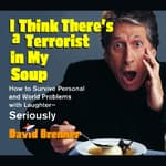 I Think There's a Terrorist in My Soup by  David Brenner audiobook