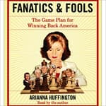 Fanatics and Fools by  Arianna Huffington audiobook