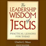 The Leadership Wisdom of Jesus by  Charles C. Manz audiobook
