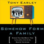 Somehow Form a Family by  Tony Earley audiobook