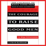The Courage to Raise Good Men by  Olga Silverstein audiobook