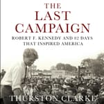 The Last Campaign by  Thurston Clarke audiobook