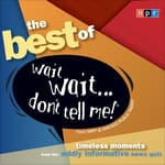 The Best of Wait Wait...Don't Tell Me! by  NPR audiobook
