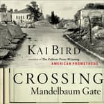 Crossing Mandelbaum Gate by  Kai Bird audiobook