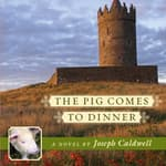 The Pig Comes to Dinner by  Joseph Caldwell audiobook