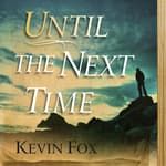 Until the Next Time by  Kevin Fox audiobook