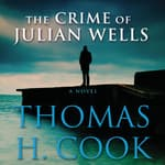The Crime of Julian Wells by  Thomas H. Cook audiobook