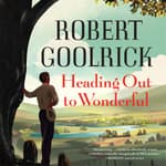 Heading Out to Wonderful by  Robert Goolrick audiobook