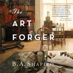The Art Forger by  B. A. Shapiro audiobook