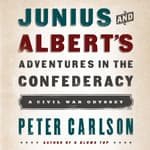 Junius and Albert's Adventures in the Confederacy by  Peter Carlson audiobook