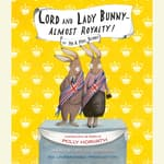 Lord and Lady Bunny—Almost Royalty! by  Polly Horvath audiobook