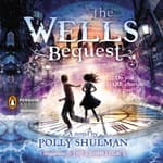 The Wells Bequest by  Polly Shulman audiobook