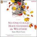 No One Could Have Guessed the Weather by  Anne-Marie Casey audiobook