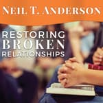 Restoring Broken Relationships by  Neil T. Anderson audiobook