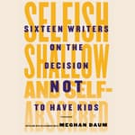 Selfish, Shallow, and Self-absorbed by  Meghan Daum audiobook