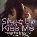 Shut Up and Kiss Me by  Claire C. Riley audiobook