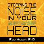 Stopping the Noise in Your Head by  Reid Wilson PhD audiobook