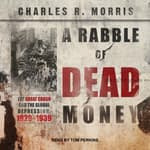 A Rabble of Dead Money by  Charles R. Morris audiobook