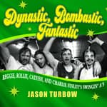 Dynastic, Bombastic, Fantastic by  Jason Turbow audiobook