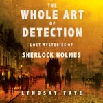 The Whole Art of Detection by  Lyndsay Faye audiobook