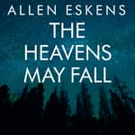 The Heavens May Fall by  Allen Eskens audiobook