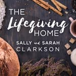 The Lifegiving Home by  Sally Clarkson audiobook