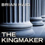 The Kingmaker by  Brian Haig audiobook