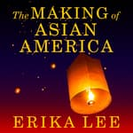 The Making of Asian America by  Erika Lee audiobook