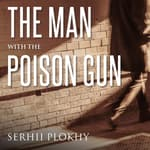 The Man with the Poison Gun by  Serhii Plokhy audiobook