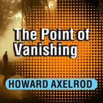 The Point of Vanishing by  Howard Axelrod audiobook
