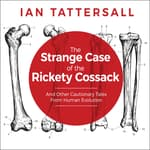 The Strange Case of the Rickety Cossack by  Ian Tattersall audiobook