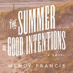 The Summer of Good Intentions by  Wendy Francis audiobook