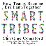 Smart Tribes by  Christine Comaford audiobook