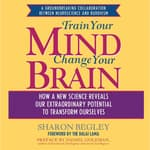 Train Your Mind, Change Your Brain by  Sharon Begley audiobook