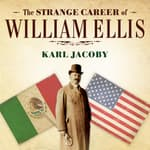The Strange Career of William Ellis by  Karl Jacoby audiobook