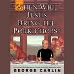 When Will Jesus Bring the Pork Chops? by  George Carlin audiobook