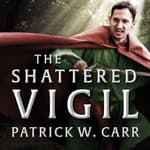 The Shattered Vigil by  Patrick W. Carr audiobook