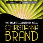 The Three-Cornered Halo by  Christianna Brand audiobook