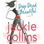 Drop Dead Beautiful by  Jackie Collins audiobook