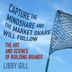 Capture the Mindshare and the Market Share Will Follow by  Libby Gill audiobook